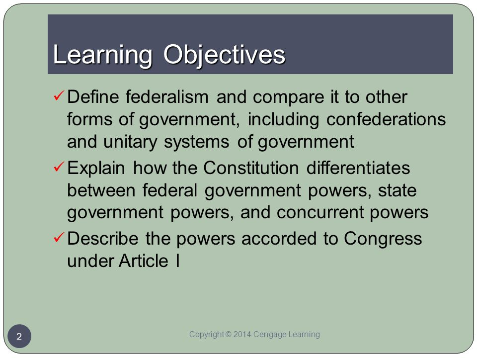 2 Learning Objectives Copyright 2017 Cengage Define Federalism And Compare It To Other Forms Of Government Including Confederations