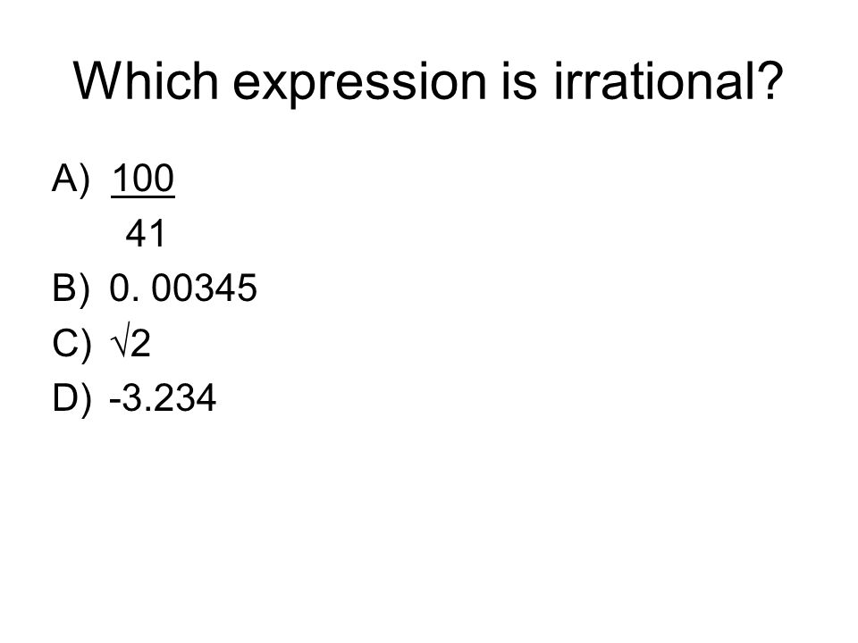 Which expression is irrational A) B) C)√2 D)-3.234