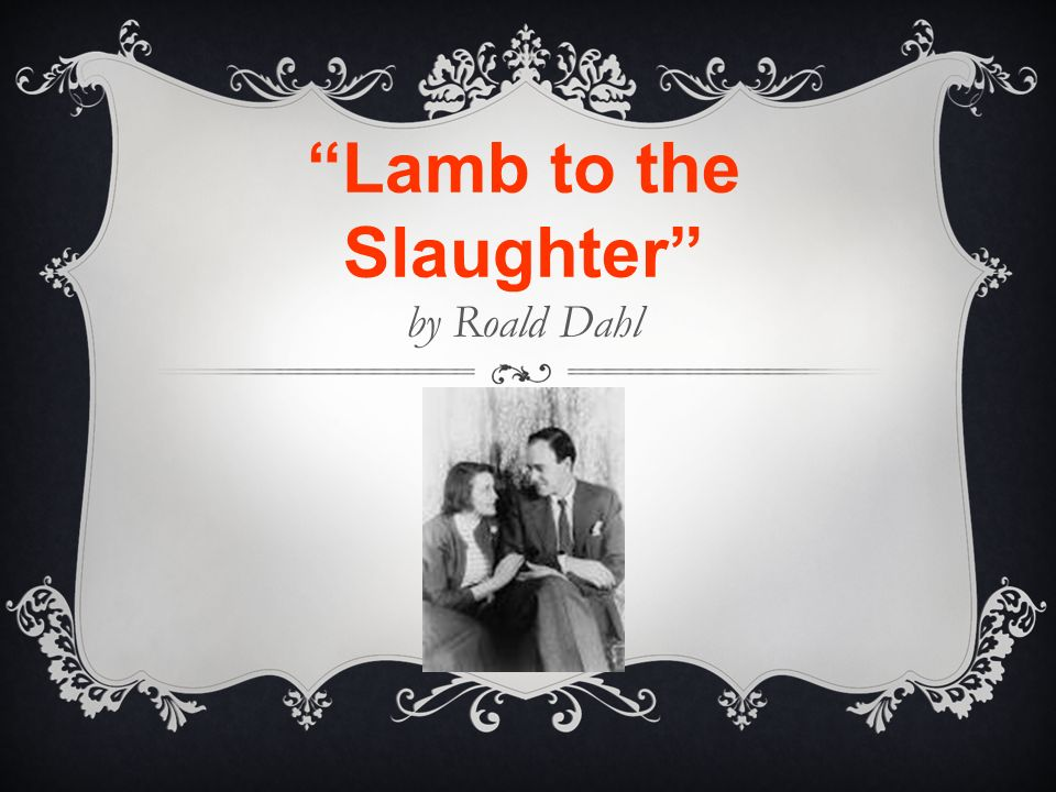 Lamb To The Slaughter By Roald Dahl Quick Write Based On The Title