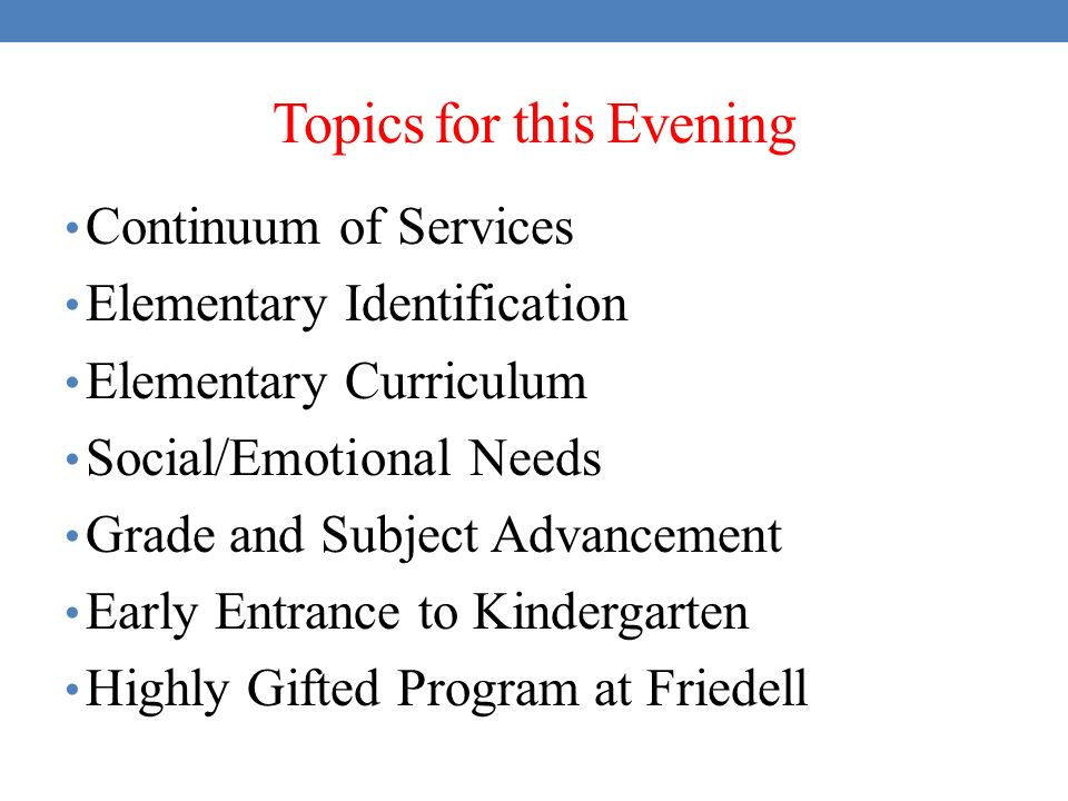 ... Elementary Curriculum Social/Emotional Needs Grade and Subject Advancement Early Entrance to Kindergarten Highly Gifted Program at Friedell