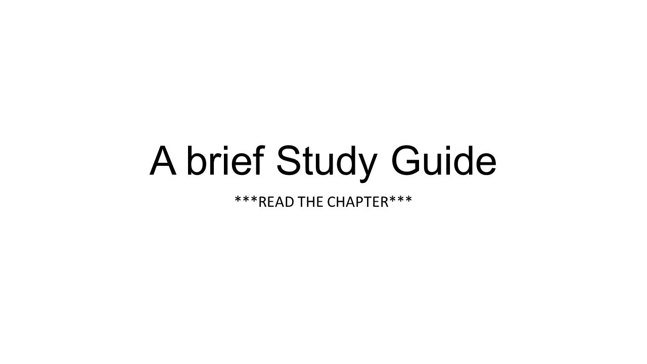 1 A brief Study Guide ***READ THE CHAPTER***