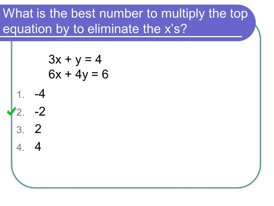 What is the best number to multiply the top equation by to eliminate the x's.
