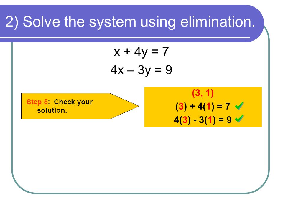2) Solve the system using elimination. Step 5: Check your solution.