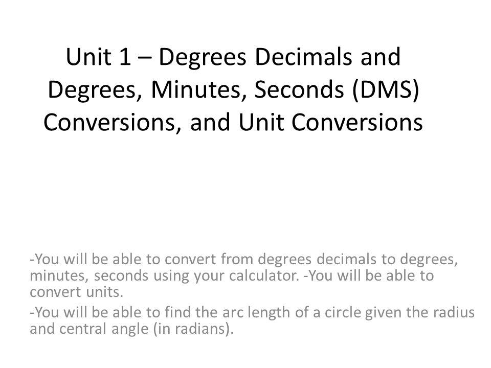 Unit 1 – Degrees Decimals and Degrees, Minutes, Seconds (DMS