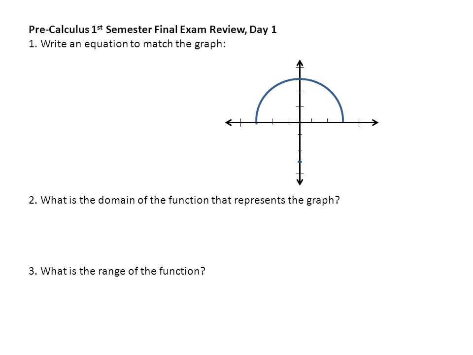 Pre-Calculus 1 st Semester Final Exam Review, Day 1 1  Write