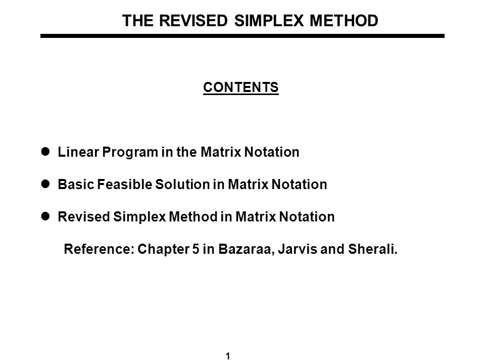 1 THE REVISED SIMPLEX METHOD CONTENTS Linear Program in the