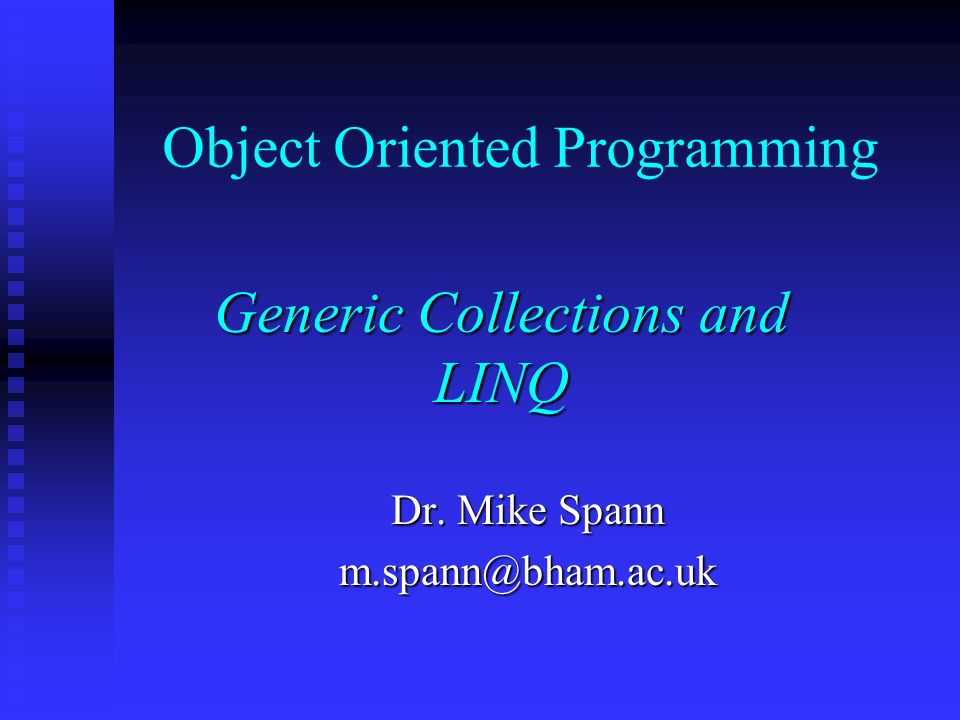 Object Oriented Programming Generic Collections and LINQ Dr
