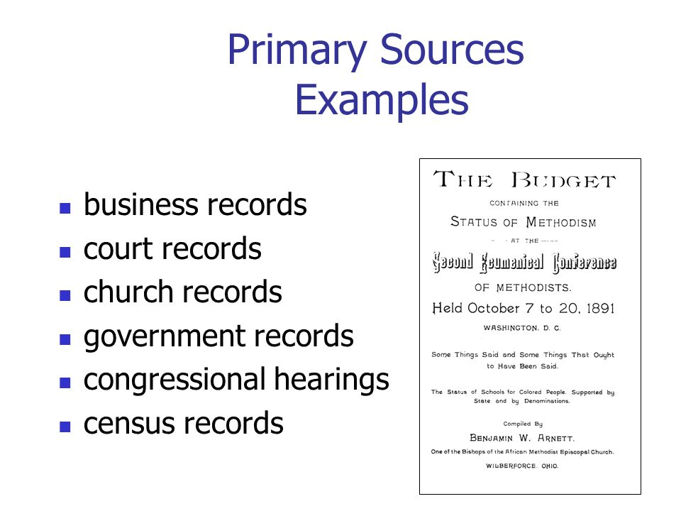 Primary Sources Examples business records court records church records government records congressional hearings census records