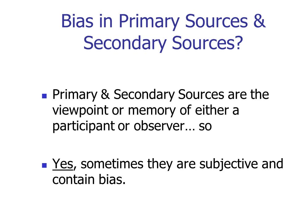 Bias in Primary Sources & Secondary Sources.