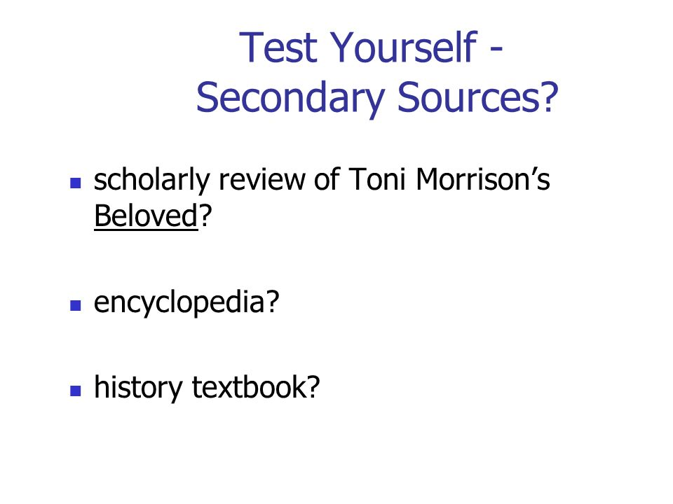Test Yourself - Secondary Sources. scholarly review of Toni Morrison's Beloved.
