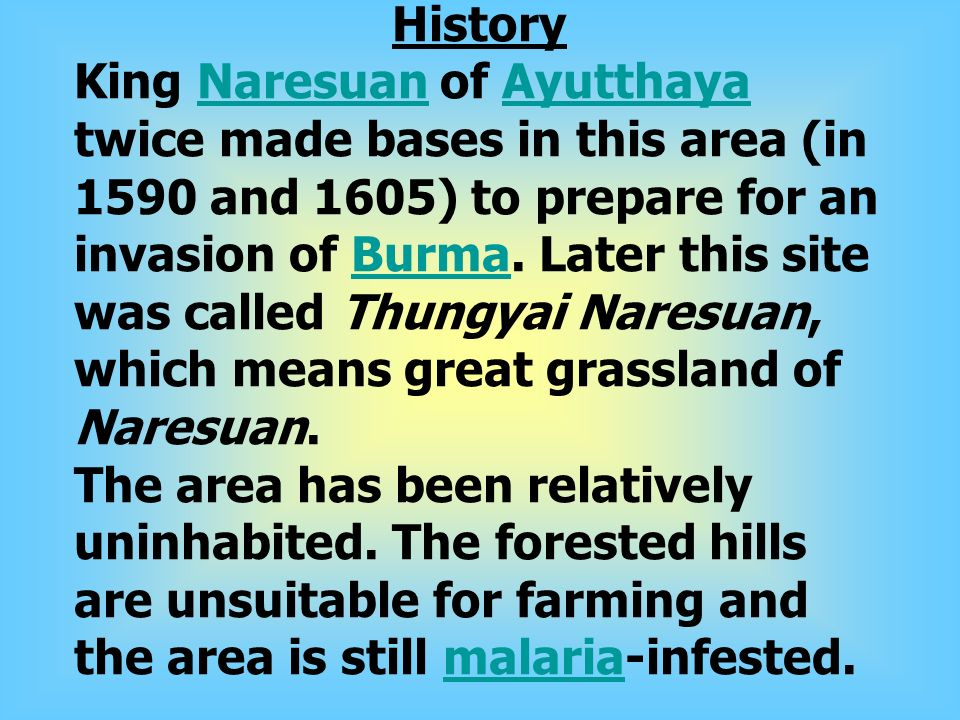 History King Naresuan of Ayutthaya twice made bases in this area (in 1590 and 1605) to prepare for an invasion of Burma.