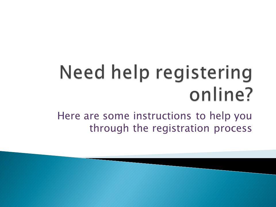 Here Are Some Instructions To Help You Through The Registration