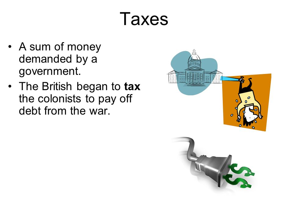 Taxes A sum of money demanded by a government.