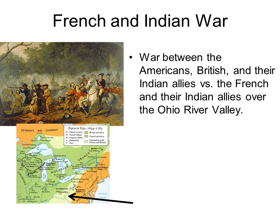 French and Indian War War between the Americans, British, and their Indian allies vs.