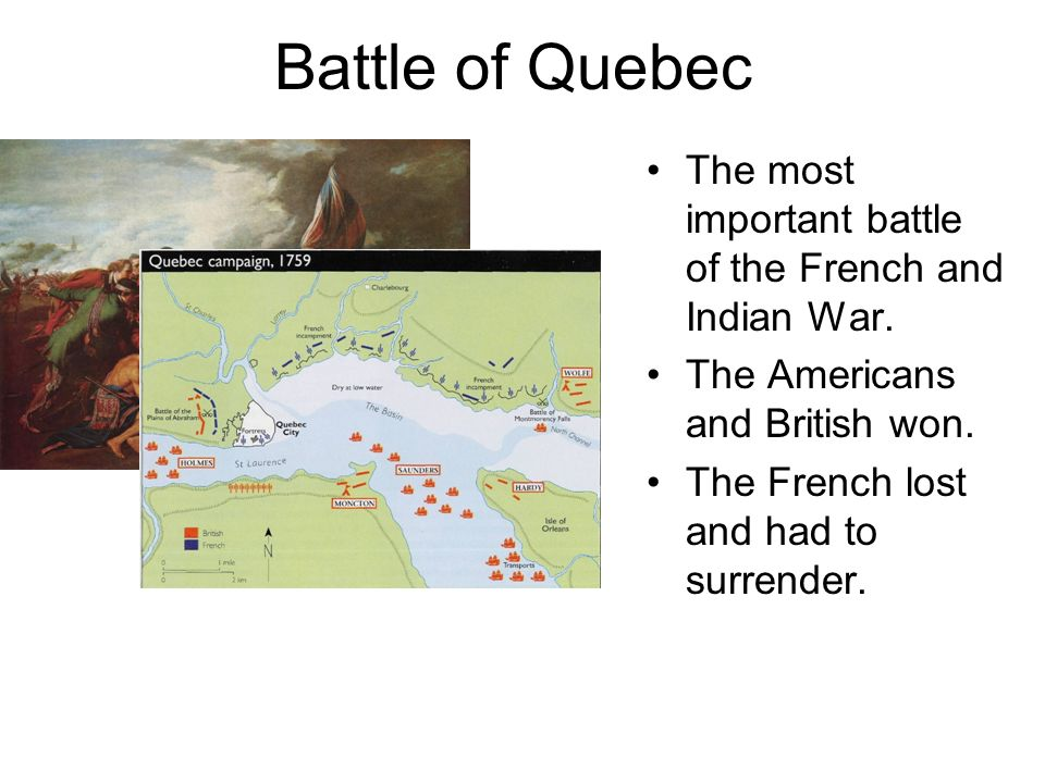 Battle of Quebec The most important battle of the French and Indian War.