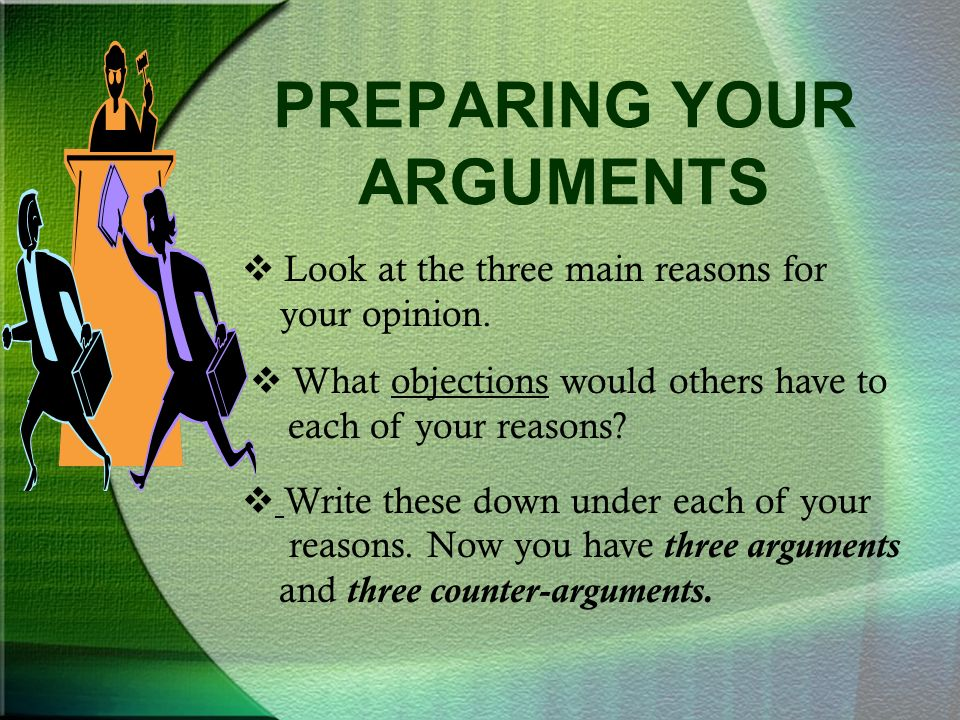 PREPARING YOUR ARGUMENTS  Look at the three main reasons for your opinion.