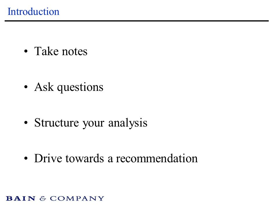 Bain & Company: Case Interview  Introduction Take notes Ask