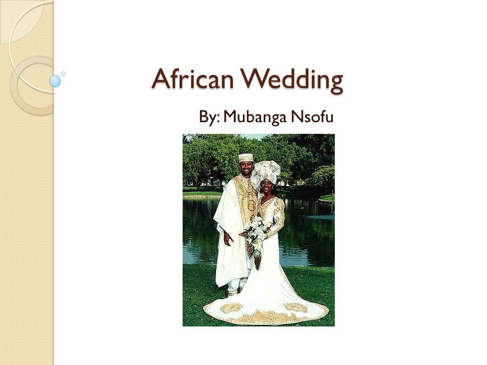African Wedding African Wedding By: Mubanga Nsofu  - ppt
