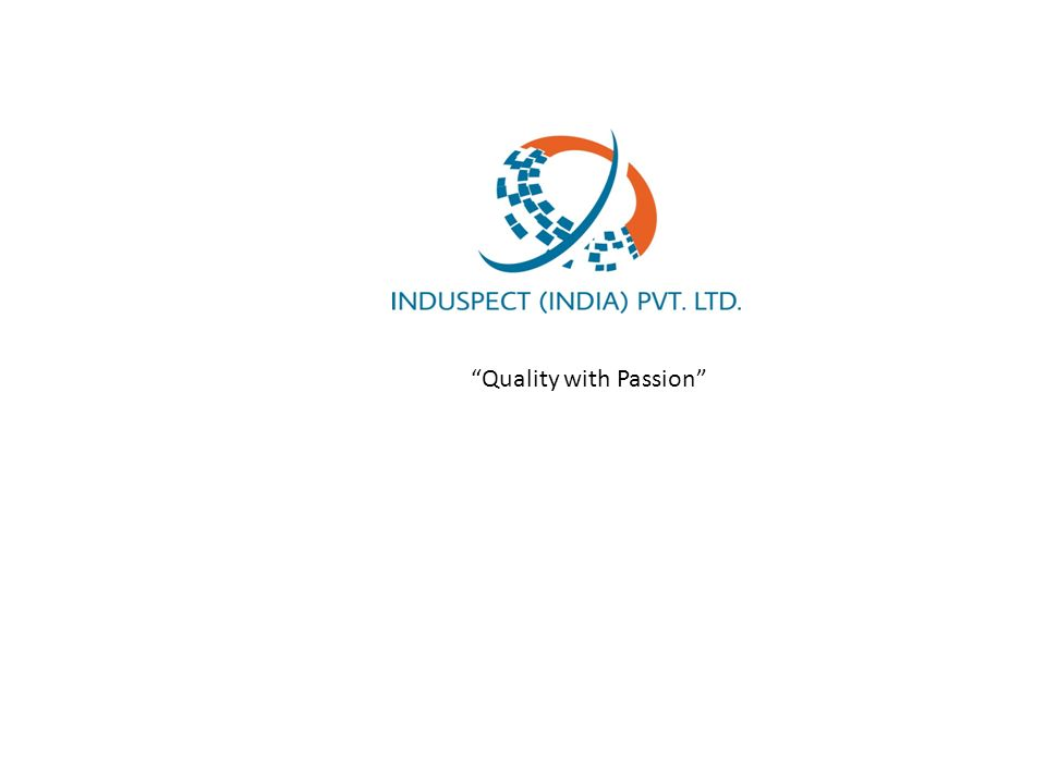 """Quality with Passion""""  About us Induspect (India) Pvt  Ltd  is a"""