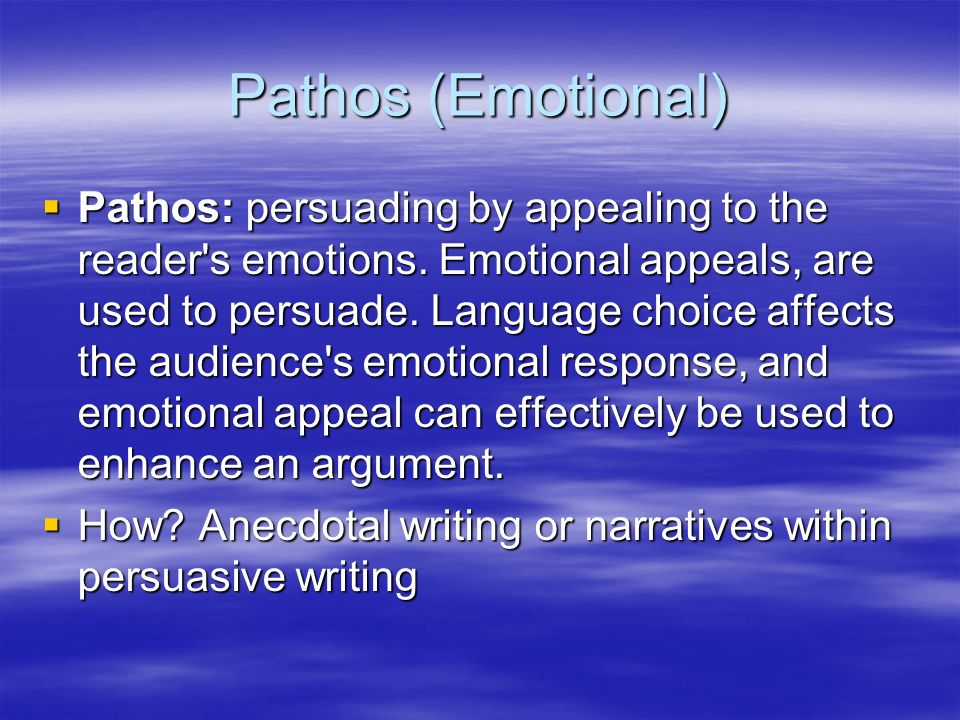 Pathos (Emotional)  Pathos: persuading by appealing to the reader s emotions.