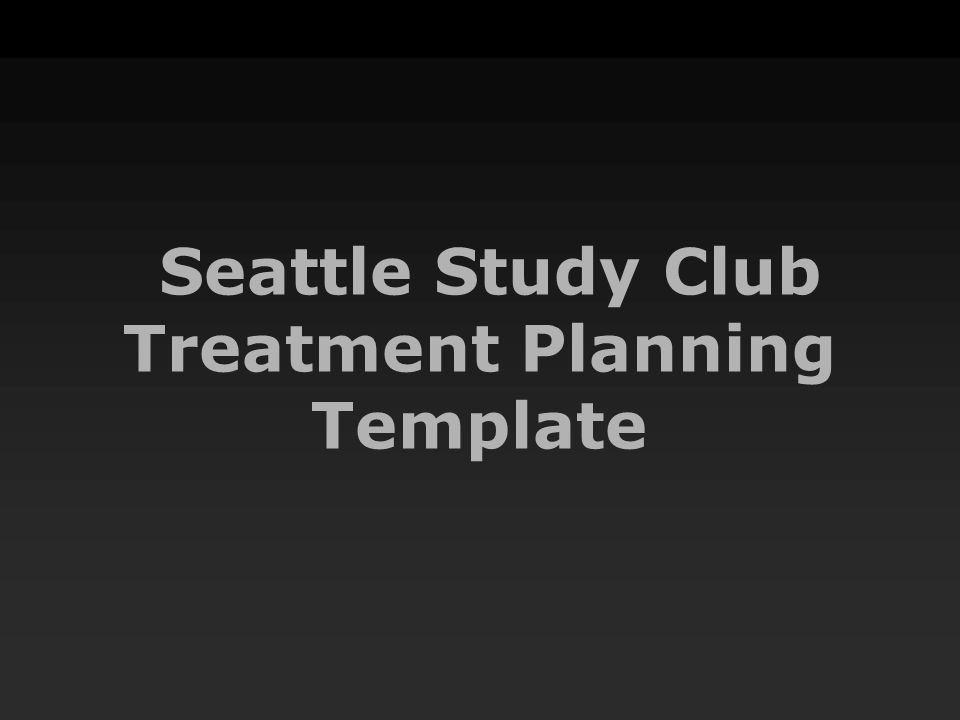 seattle study club treatment planning template patient name date of