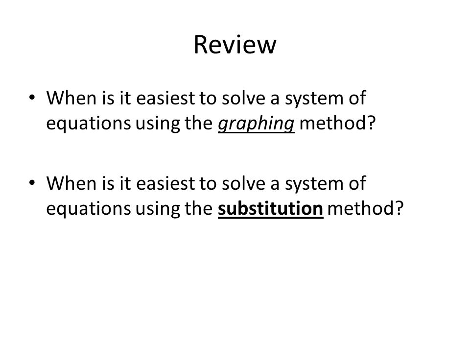 Review When is it easiest to solve a system of equations using the graphing method.
