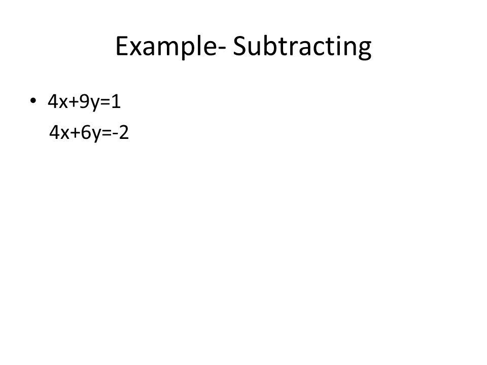 Example- Subtracting 4x+9y=1 4x+6y=-2