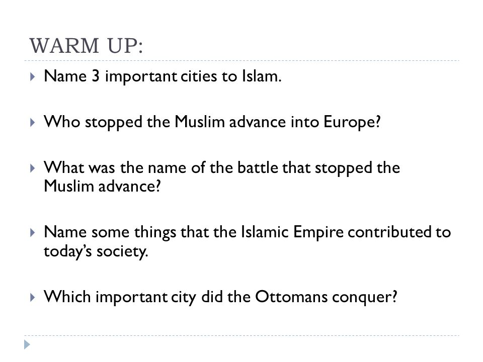 WARM UP:  Name 3 important cities to Islam.  Who stopped the Muslim advance into Europe.
