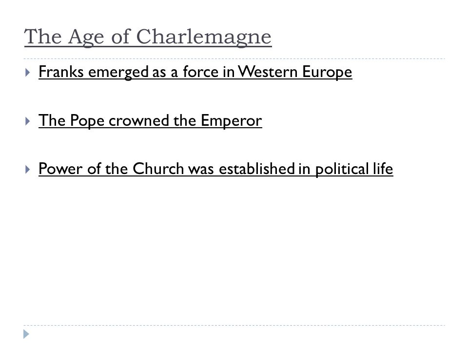 The Age of Charlemagne  Franks emerged as a force in Western Europe  The Pope crowned the Emperor  Power of the Church was established in political life