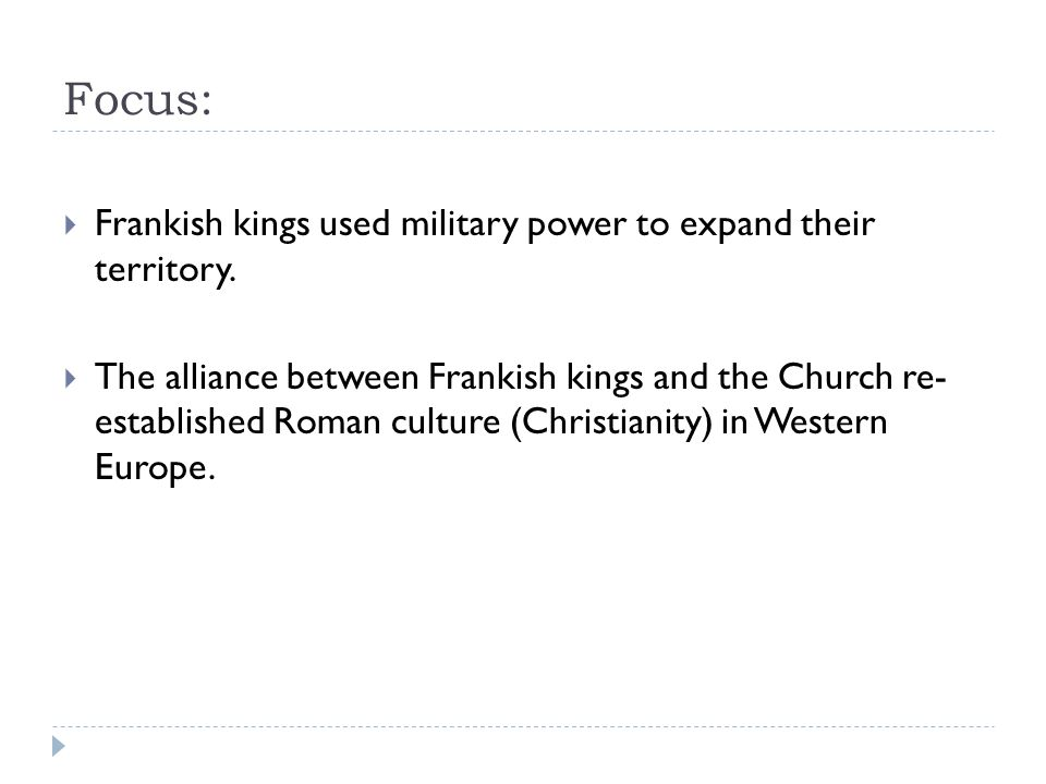 Focus:  Frankish kings used military power to expand their territory.