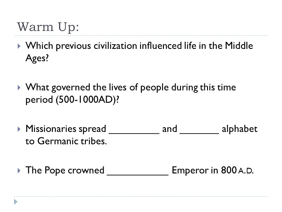 Warm Up:  Which previous civilization influenced life in the Middle Ages.