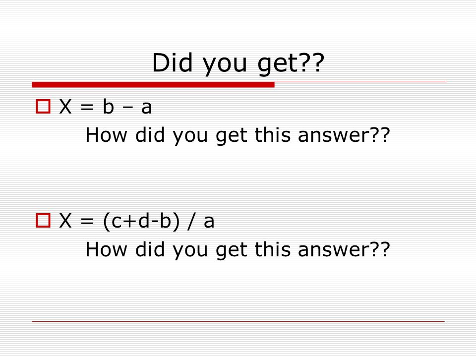 Did you get .  X = b – a How did you get this answer .