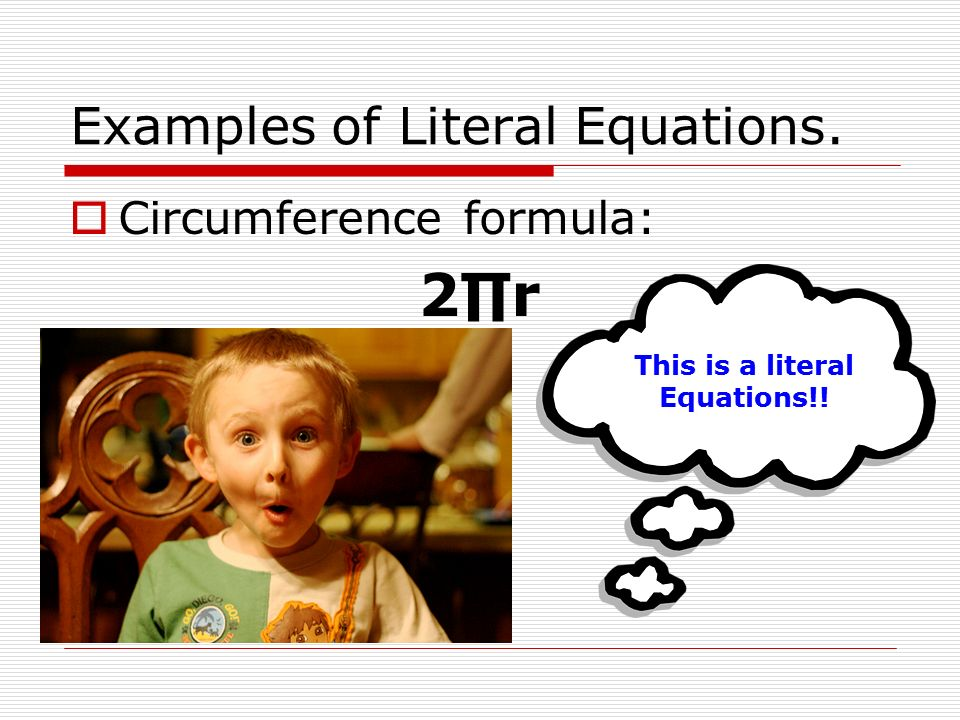 Examples of Literal Equations.  Circumference formula: 2∏r This is a literal Equations!!