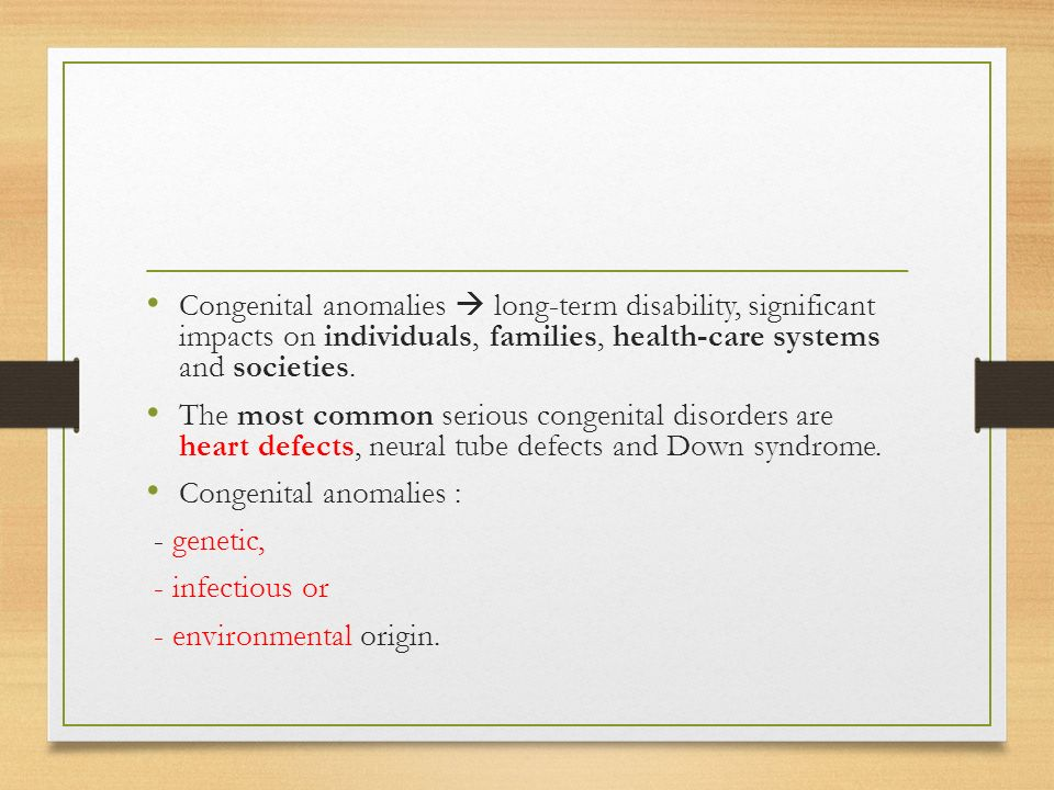 Congenital anomalies  long-term disability, significant impacts on individuals, families, health-care systems and societies.