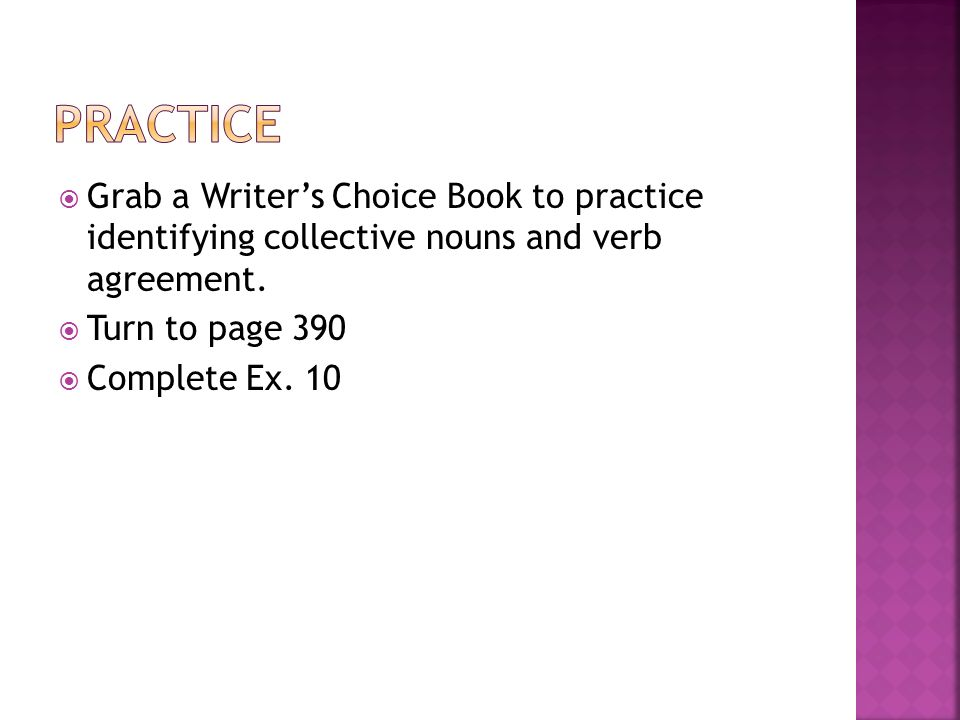  Grab a Writer's Choice Book to practice identifying collective nouns and verb agreement.