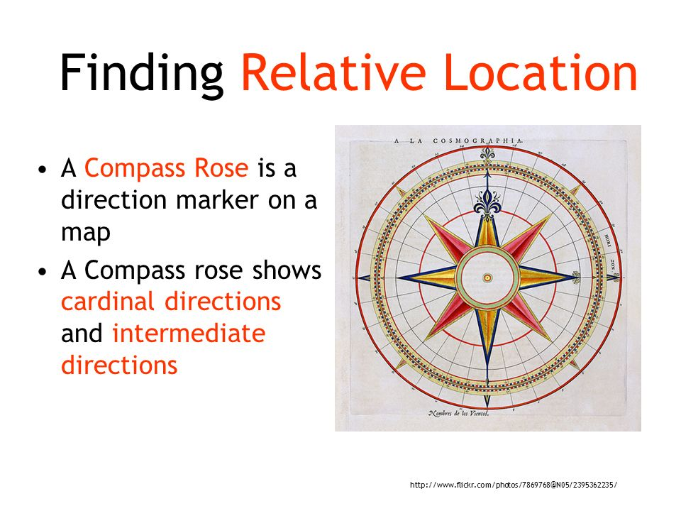 Finding Relative Location A Compass Rose is a direction marker on a map A Compass rose shows cardinal directions and intermediate directions