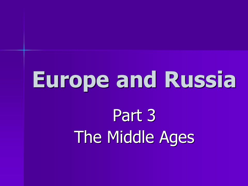 Europe and Russia Part 3 The Middle Ages