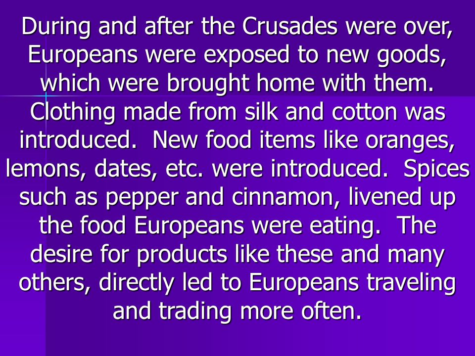 During and after the Crusades were over, Europeans were exposed to new goods, which were brought home with them.