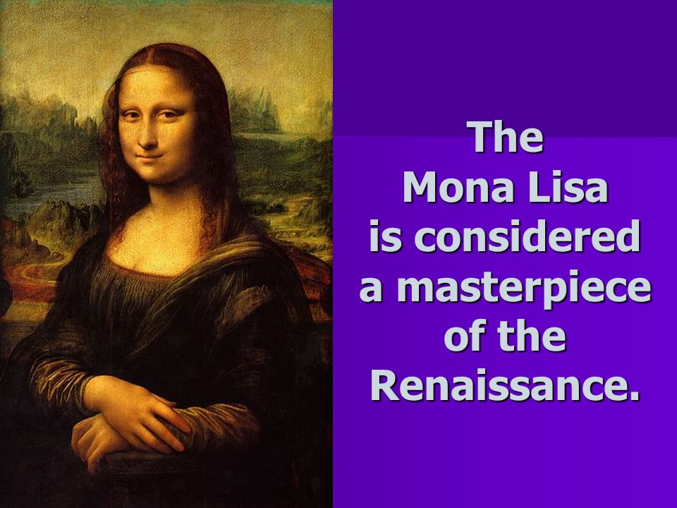The Mona Lisa is considered a masterpiece of the Renaissance.