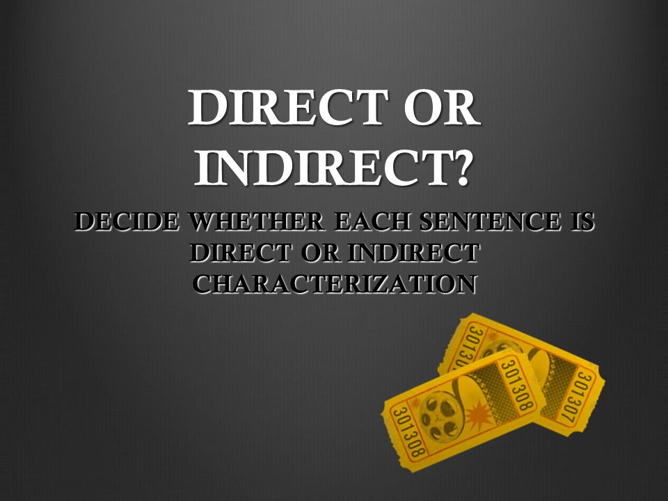 DIRECT OR INDIRECT DECIDE WHETHER EACH SENTENCE IS DIRECT OR INDIRECT CHARACTERIZATION