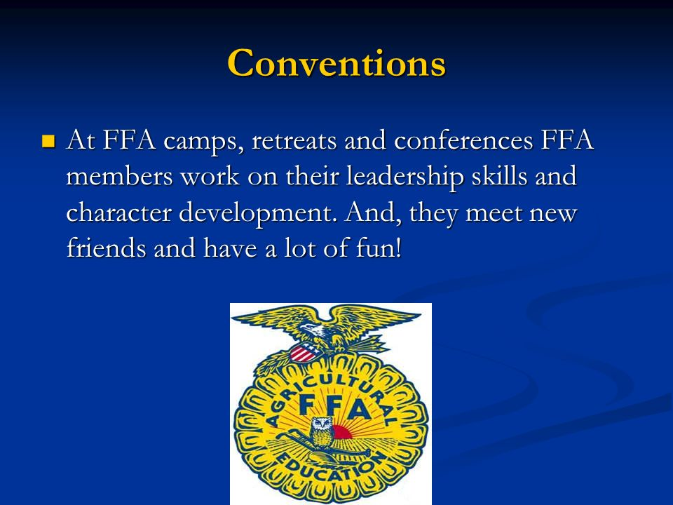 Conventions At FFA camps, retreats and conferences FFA members work on their leadership skills and character development.