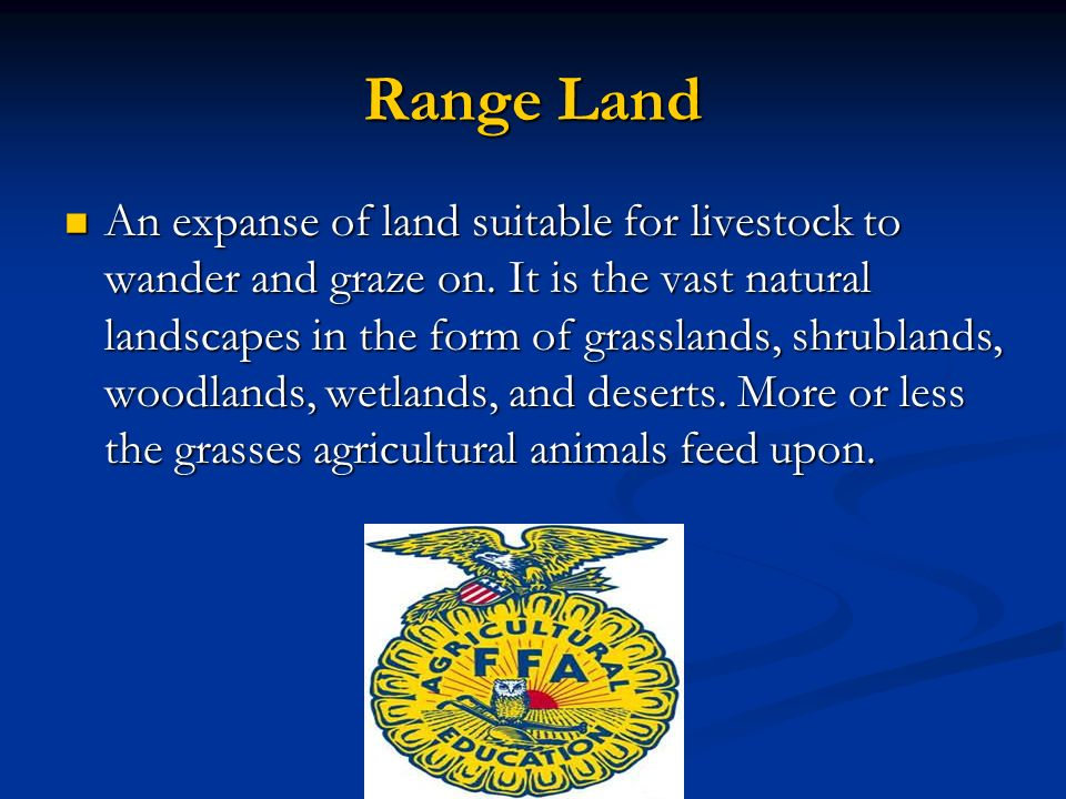 Range Land An expanse of land suitable for livestock to wander and graze on.