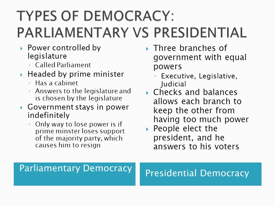 parliamentary vs presidential governments List of cons of parliamentary democracy 1 it doesn't offer as much representation on a direct level unlike a presidential democracy or other forms of government, individual regions don't receive the same amount of representation in this form of democracy this is because coalitio.