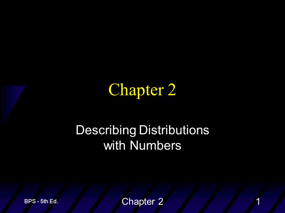 BPS - 5th Ed. Chapter 21 Describing Distributions with Numbers