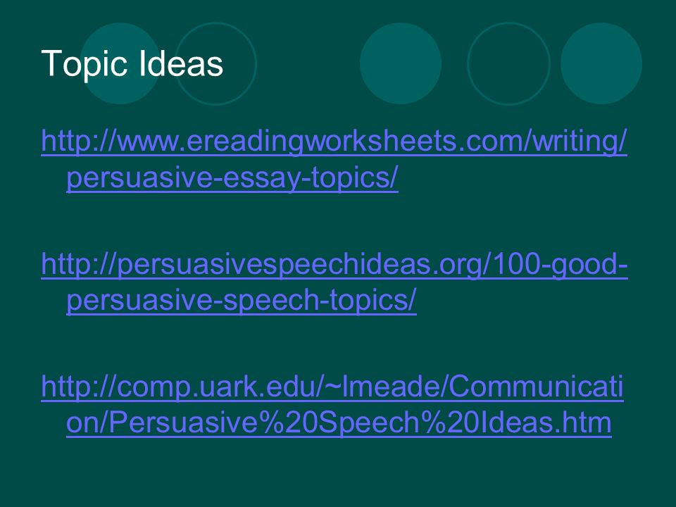 topics for persuasive essays Persuasive topics for writing can be hard to brainstorm, but you aren't without help use this article to eliminate some of the stress of coming up with an idea for an essay.