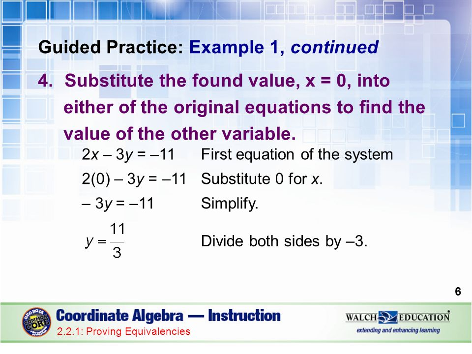Guided Practice: Example 1, continued 4.Substitute the found value, x = 0, into either of the original equations to find the value of the other variable.