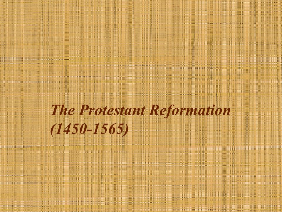 The Protestant Reformation ( )  Key Concepts End of