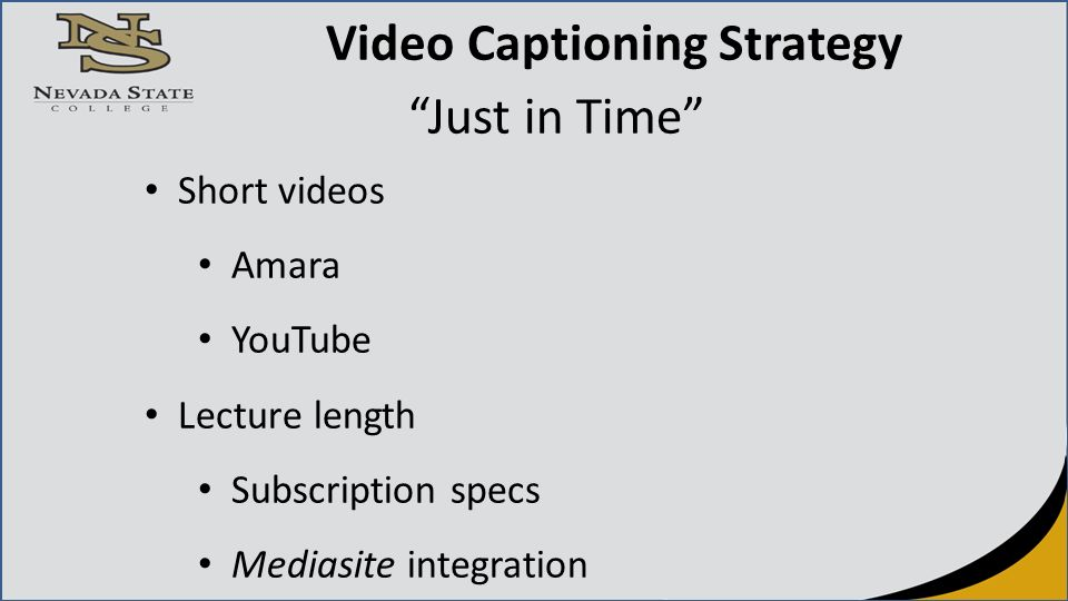 Video Captioning Strategy Just in Time Short videos Amara YouTube Lecture length Subscription specs Mediasite integration