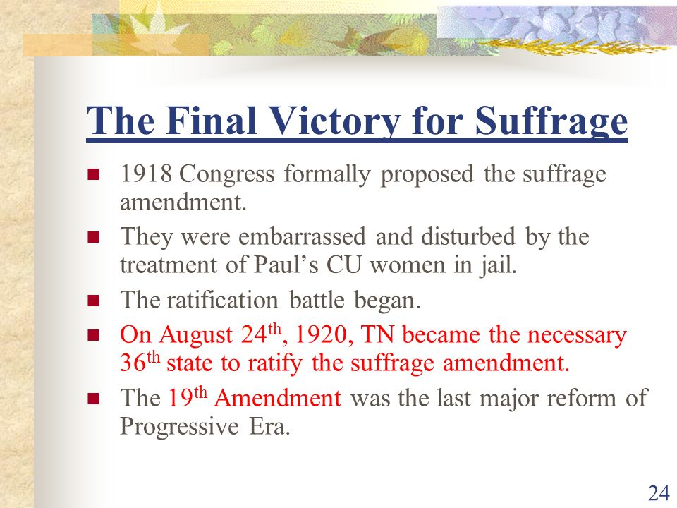 The Final Victory for Suffrage 1918 Congress formally proposed the suffrage amendment.