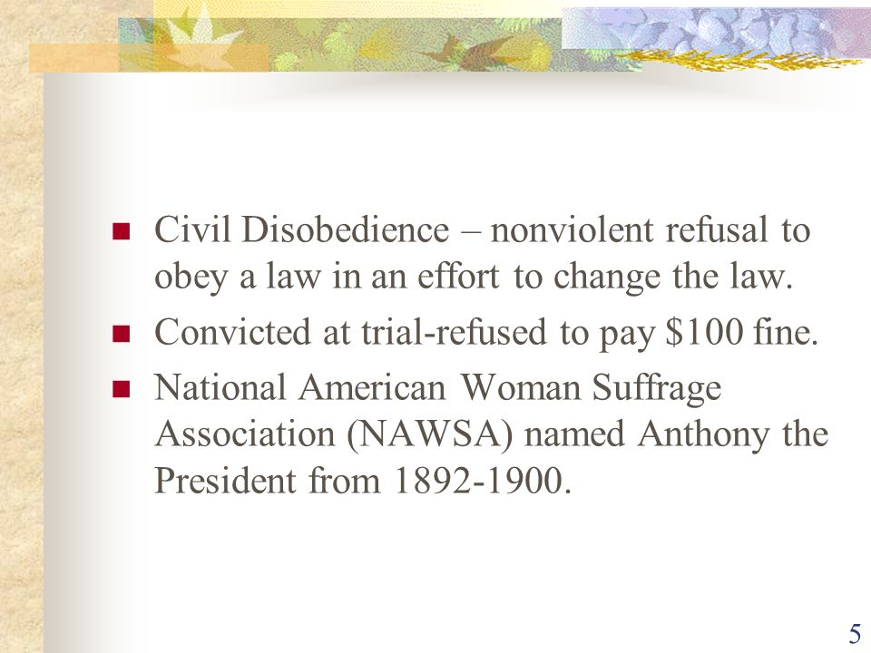 Civil Disobedience – nonviolent refusal to obey a law in an effort to change the law.